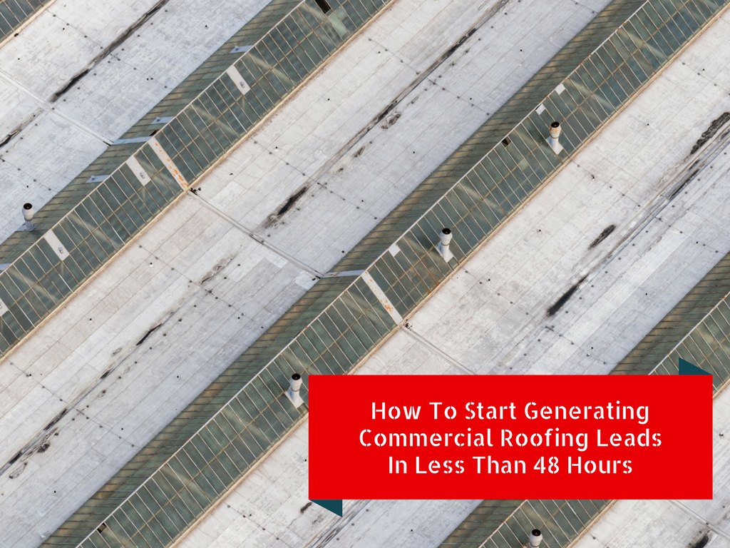 How To Start Generating Commercial Roofing Leads In Less Than 48 Hours