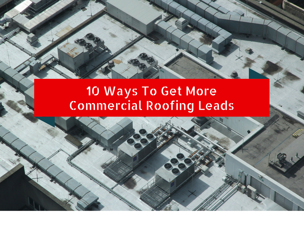 10 Ways To Get More Commercial Roofing Leads