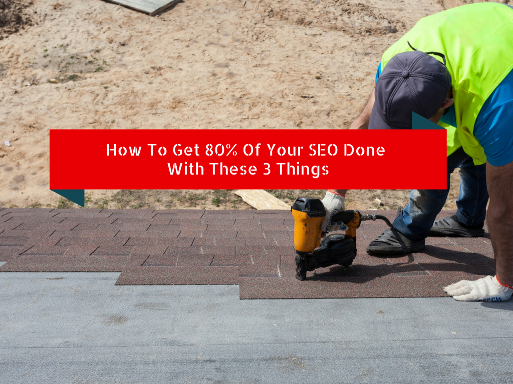 How To Get 80% Of Your SEO Done With These 3 Things