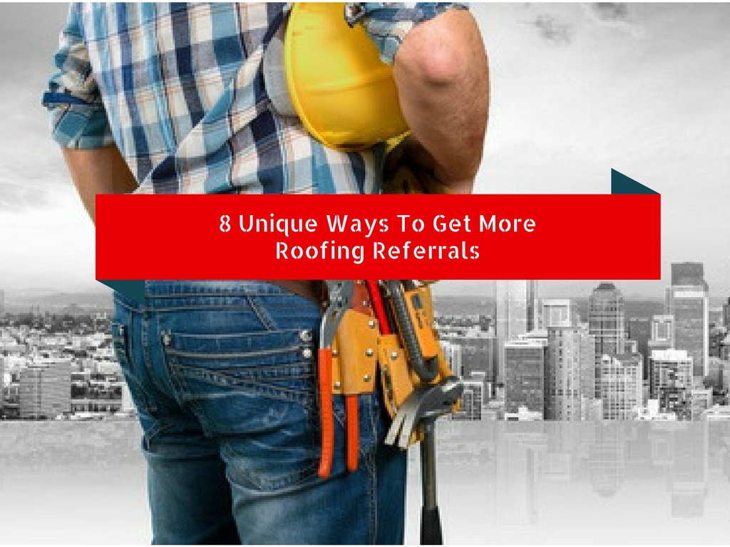8 Unique Ways To Get More Roofing Referrals