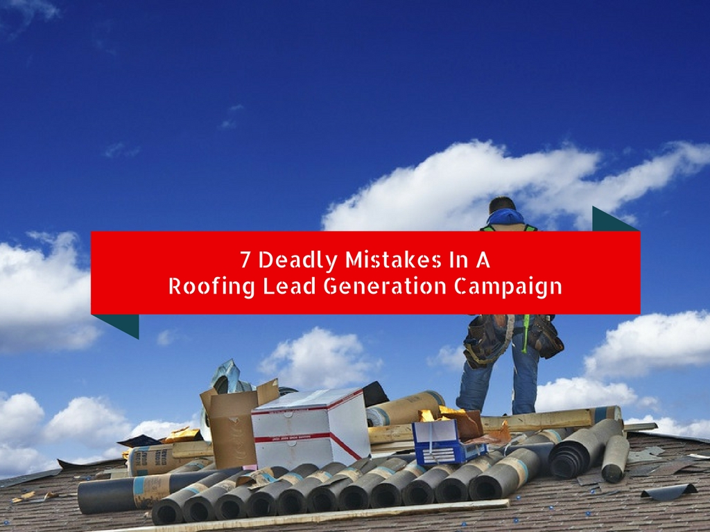 7 Deadly Mistakes in a Roofing Lead Generation Campaign