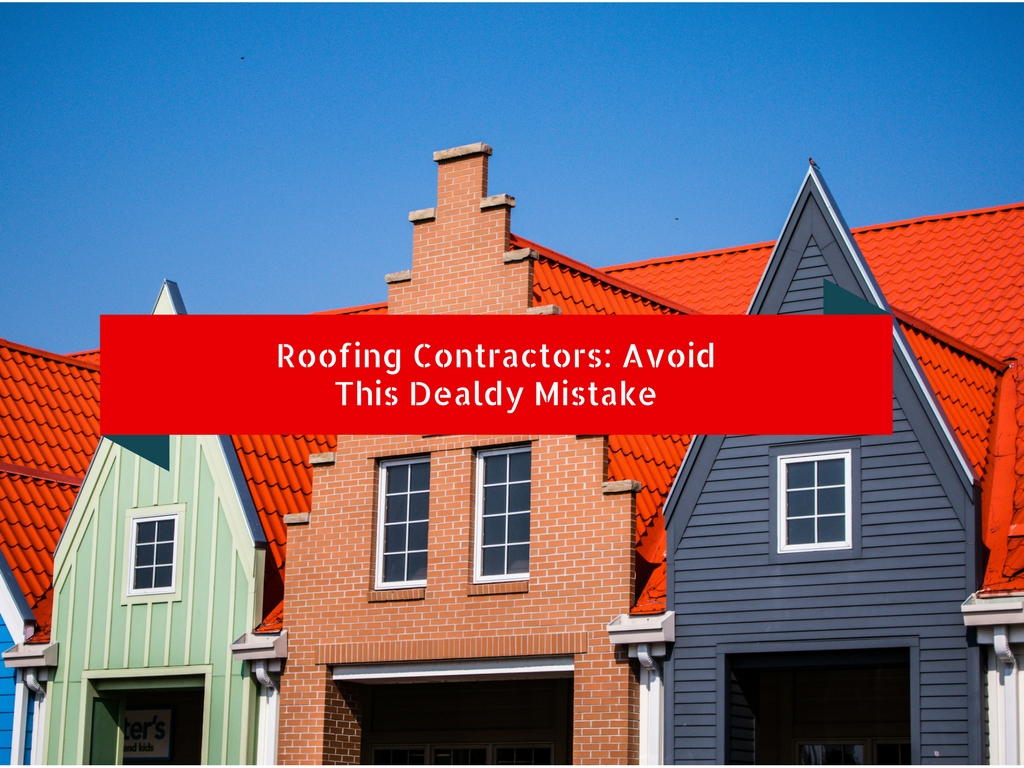 Roofing Contractors: Avoid This Deadly Mistake