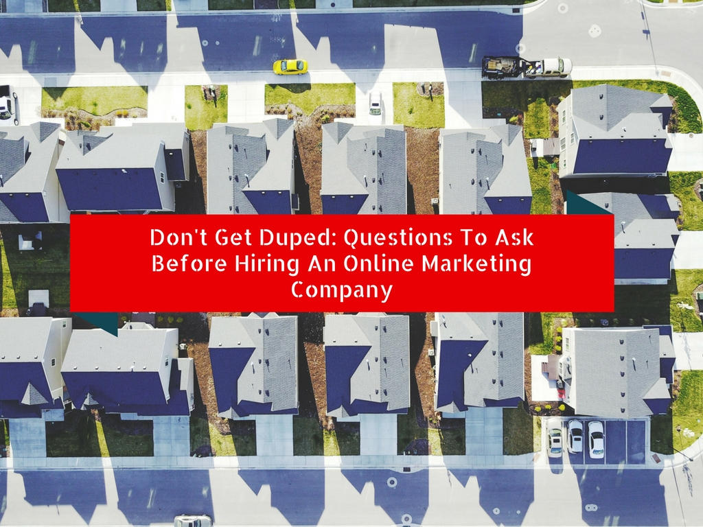 Don't Get Duped: Questions To Ask Before Hiring An Online Marketing Company