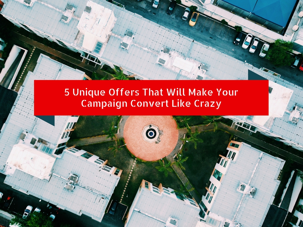 5 Unique Offers That Will Make Your Campaign Convert Like Crazy