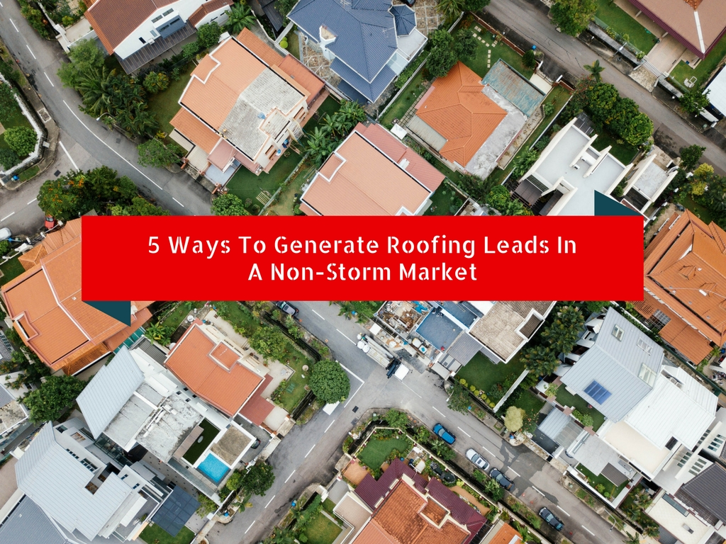 5 Ways To Generate Leads In A Non Storm Market