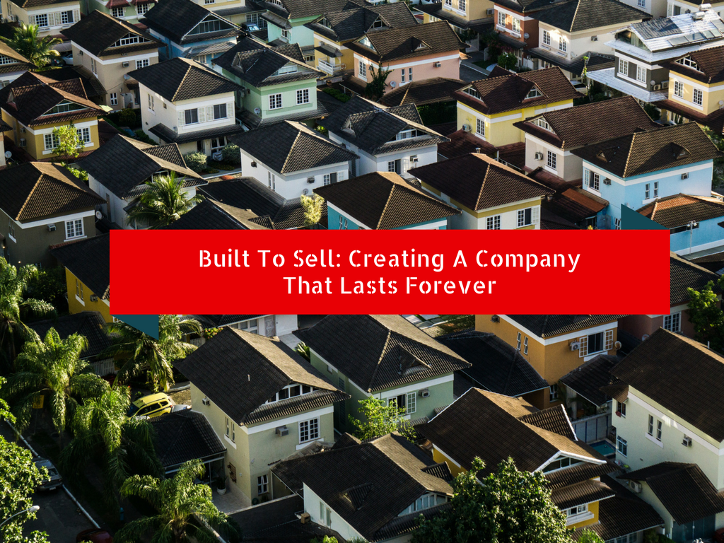 Built To Sell: Creating A Company That Lasts Forever