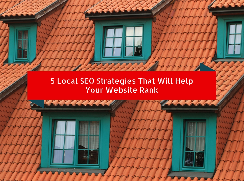 5 Local SEO Strategies That Will Help Your Website Rank