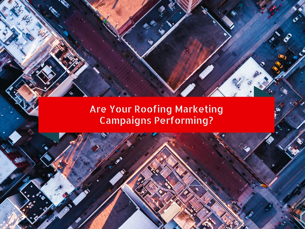 Are your roofing marketing campaigns performing?