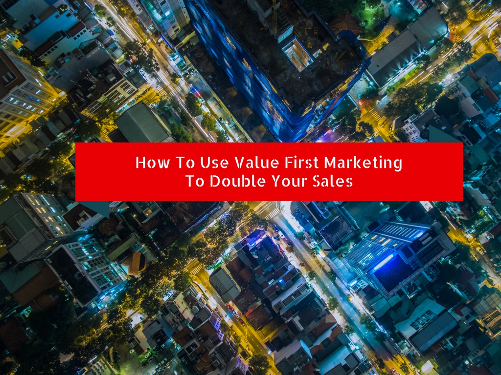 How To Double Your Sales With Value First Marketing