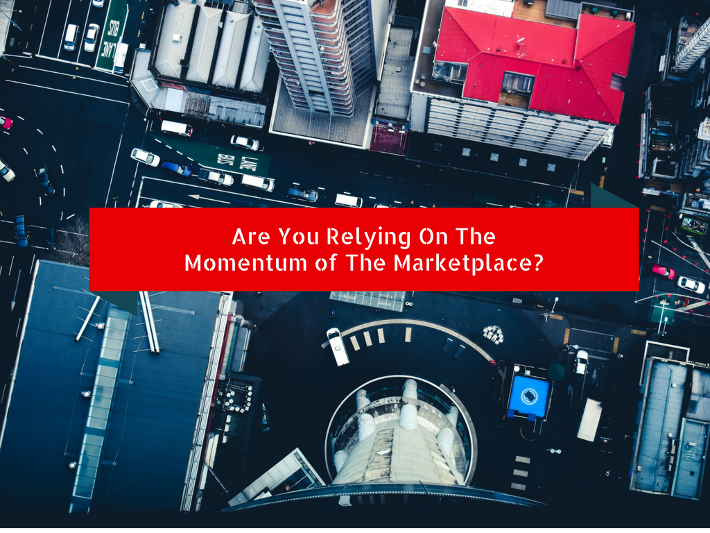 Are You Relying On The Momentum of the Marketplace?