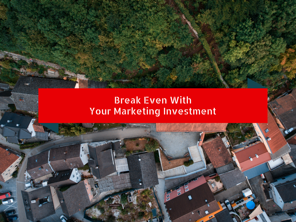 Break Even With Your Marketing Investment