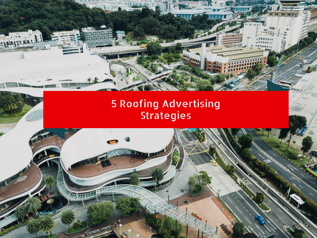 5 Roofing Advertising Strategies