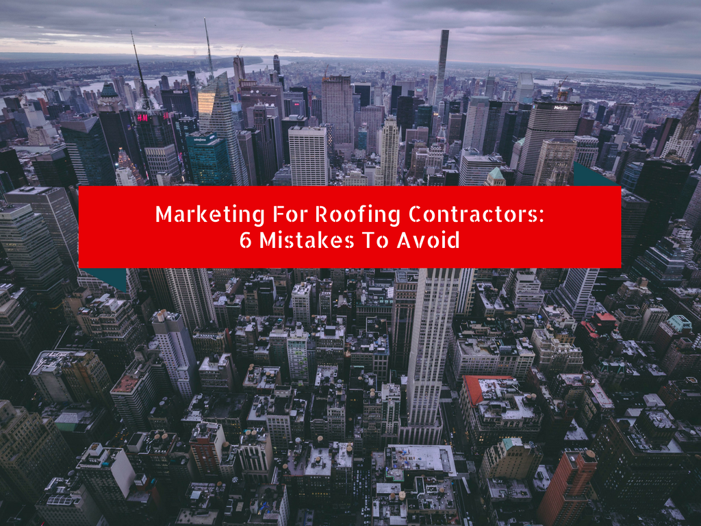 Marketing For Roofing Contractors: 6 Mistakes To Avoid