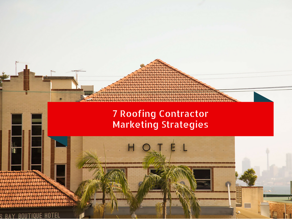 7 Roofing Contractor Marketing Strategies