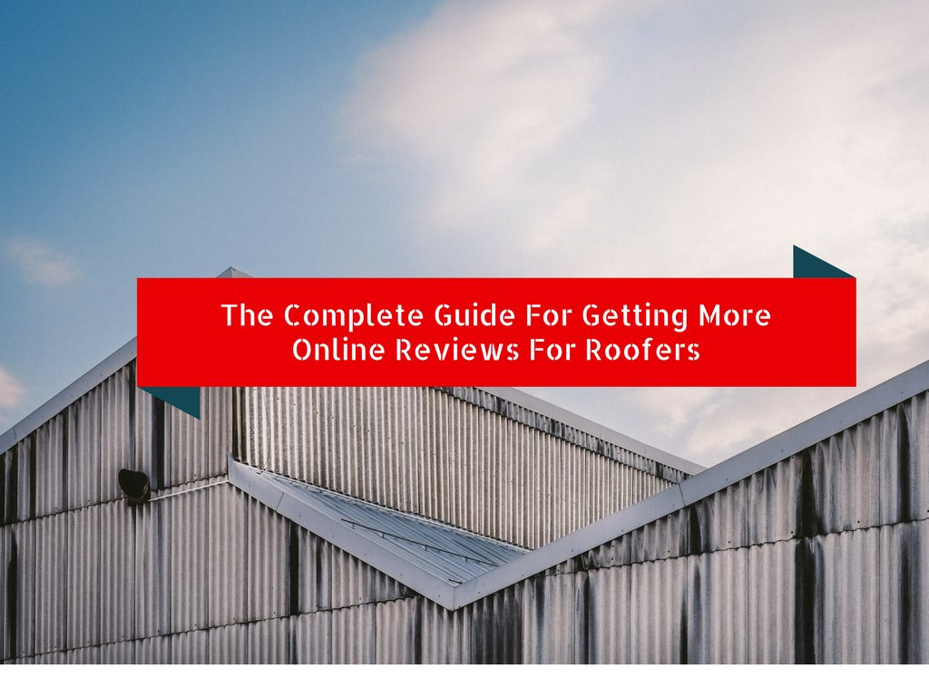The Complete Guide To Getting More Online Reviews For Roofers Roofing Marketing Pros